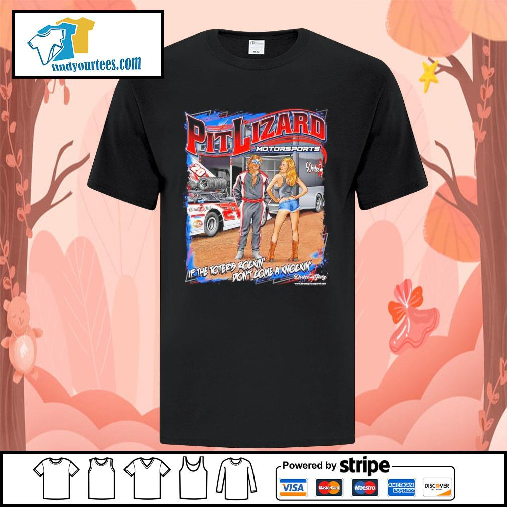 Pit Lizard motorsports if the toter's rockin' don't come a knockin' shirt