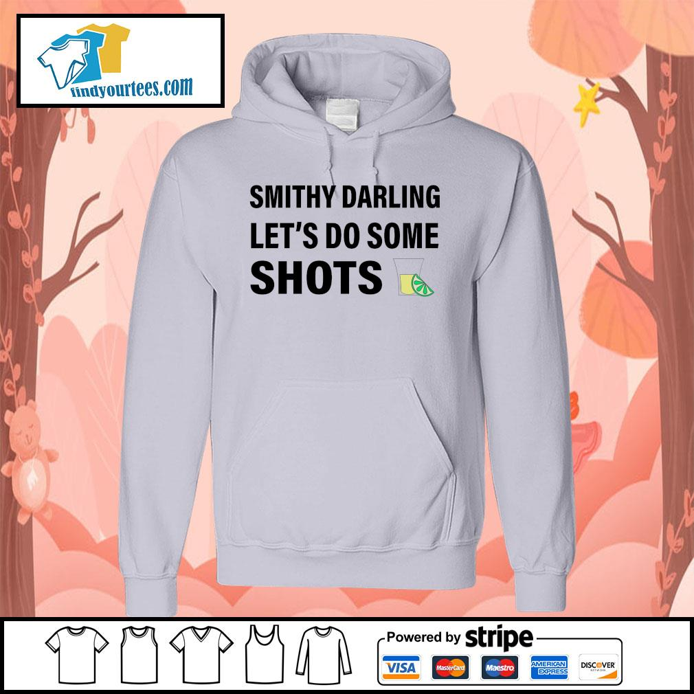 Smithy darling let's do some shots Hoodie