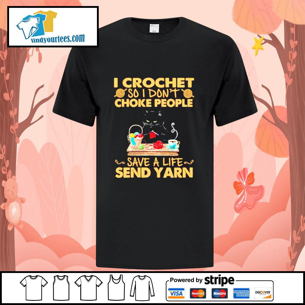 Black cat i crochet so i don't choke people save a life send yard shirt