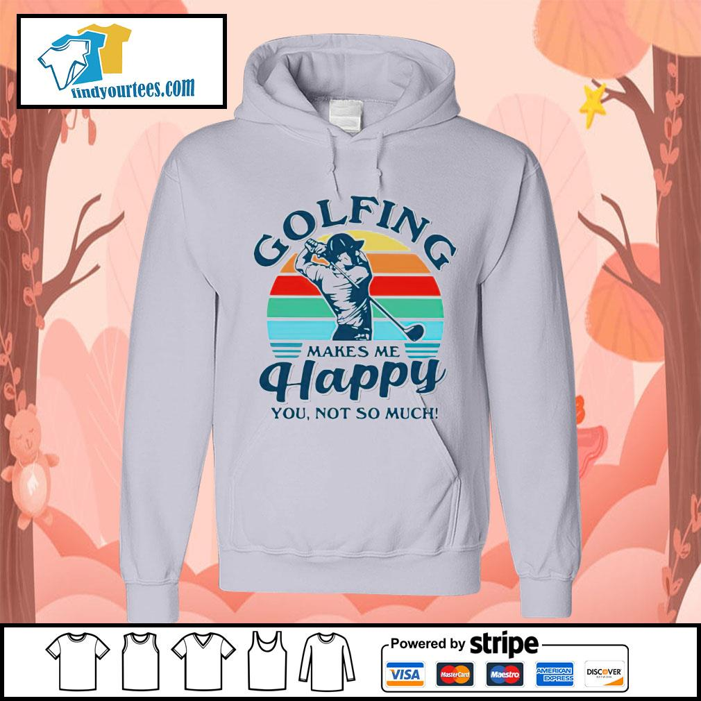Golfing makes me happy you not so much vintage Hoodie