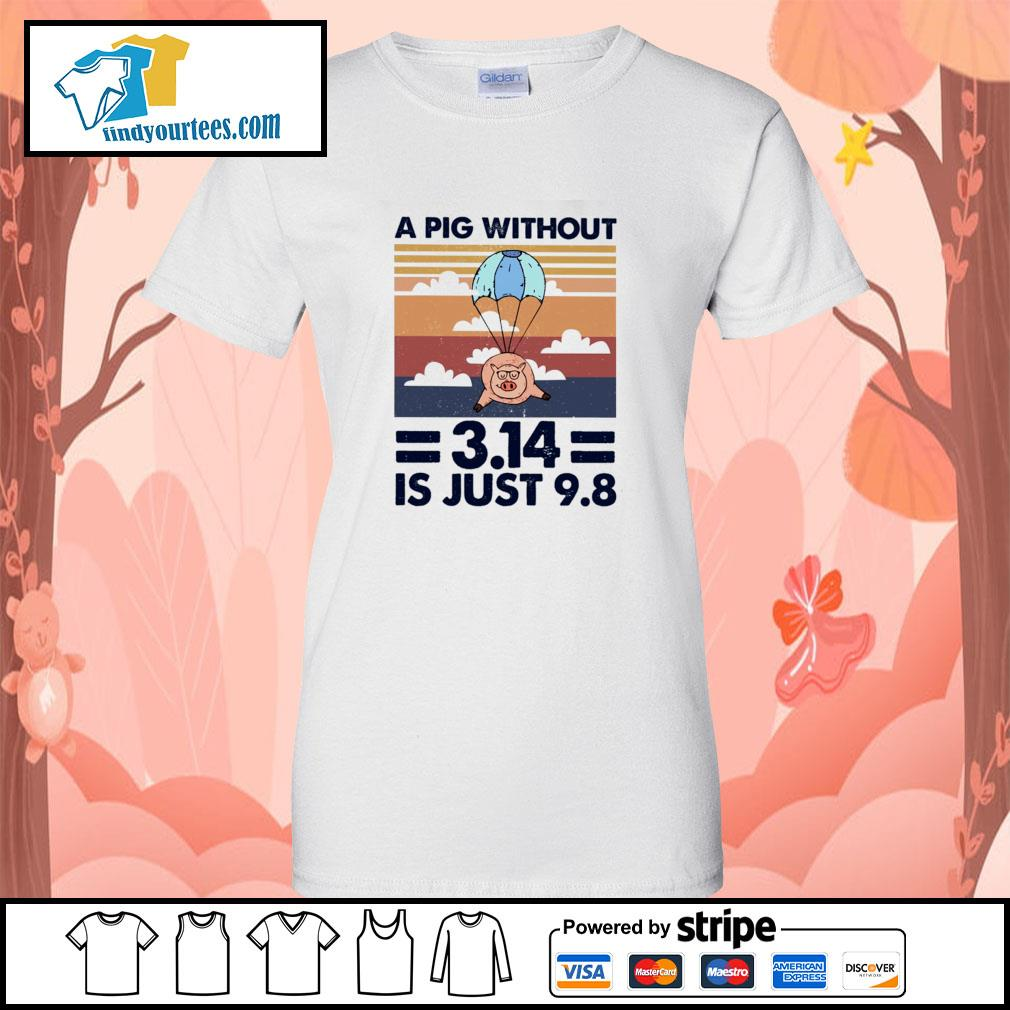 A pig without 3.14 is just 9 8 vintage s ladies-tee