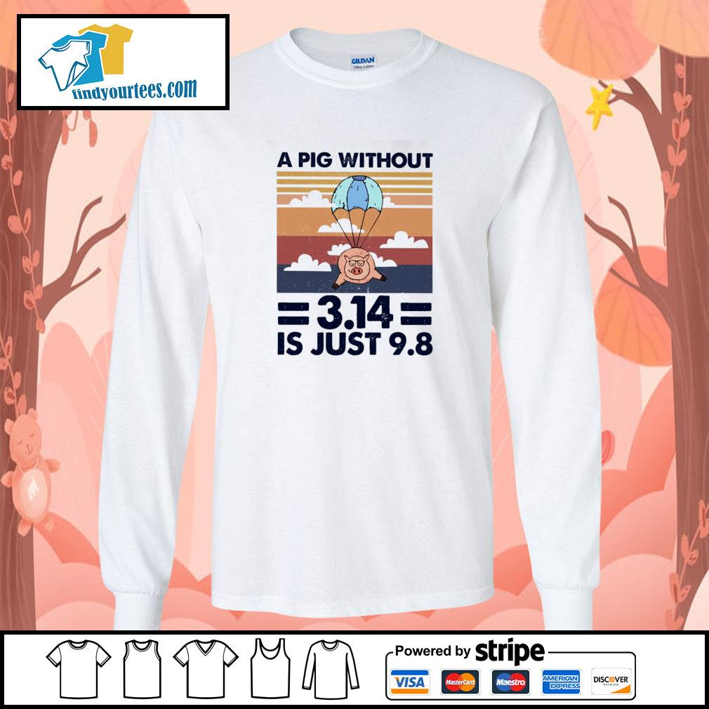 A pig without 3.14 is just 9 8 vintage s longsleeve-tee