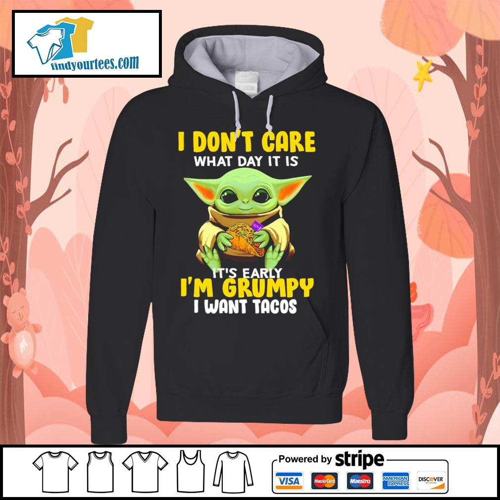Baby Yoda I don't care what day it is it's early I'm Grumpy I want Tacos s Hoodie