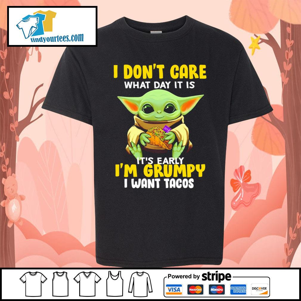 Baby Yoda I don't care what day it is it's early I'm Grumpy I want Tacos s Kid-T-shirt