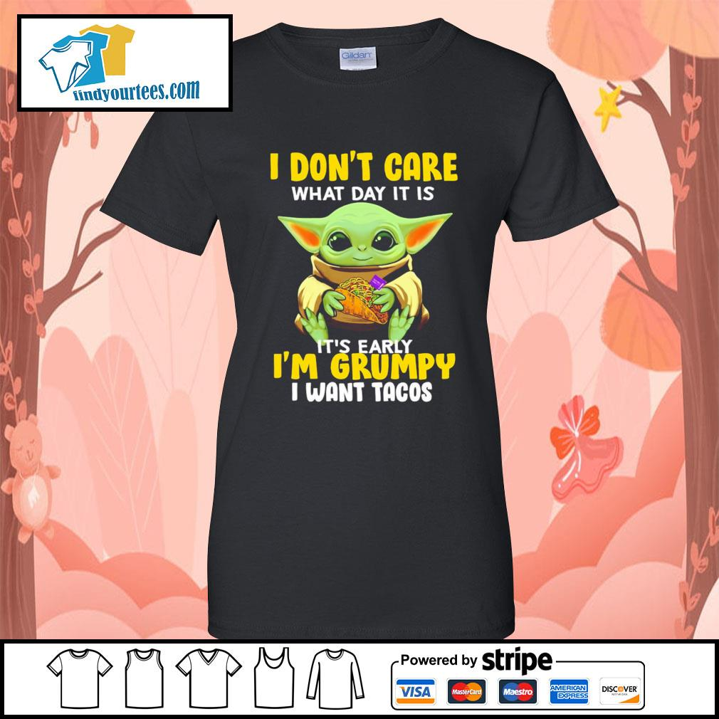 Baby Yoda I don't care what day it is it's early I'm Grumpy I want Tacos s Ladies-Tee