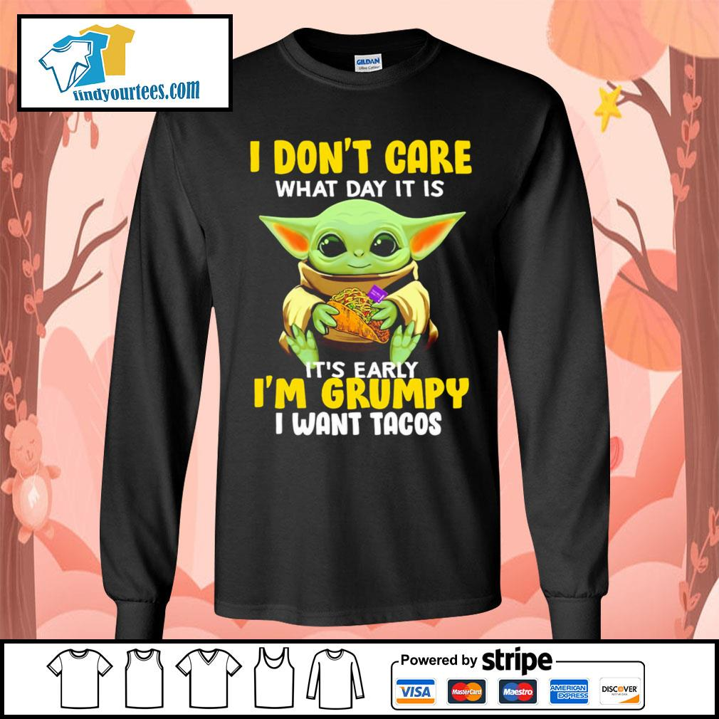 Baby Yoda I don't care what day it is it's early I'm Grumpy I want Tacos s Long-Sleeves-Tee