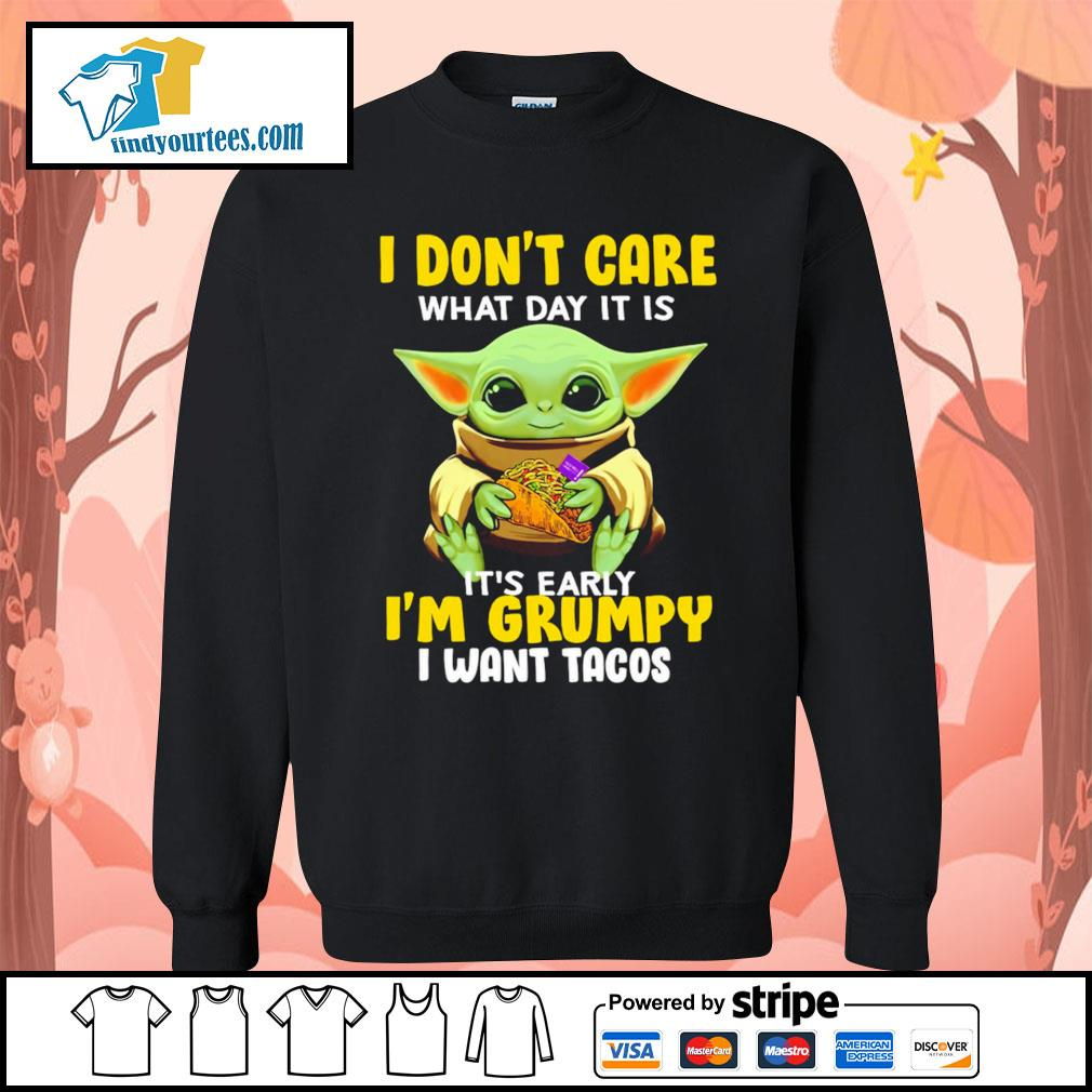 Baby Yoda I don't care what day it is it's early I'm Grumpy I want Tacos s Sweater