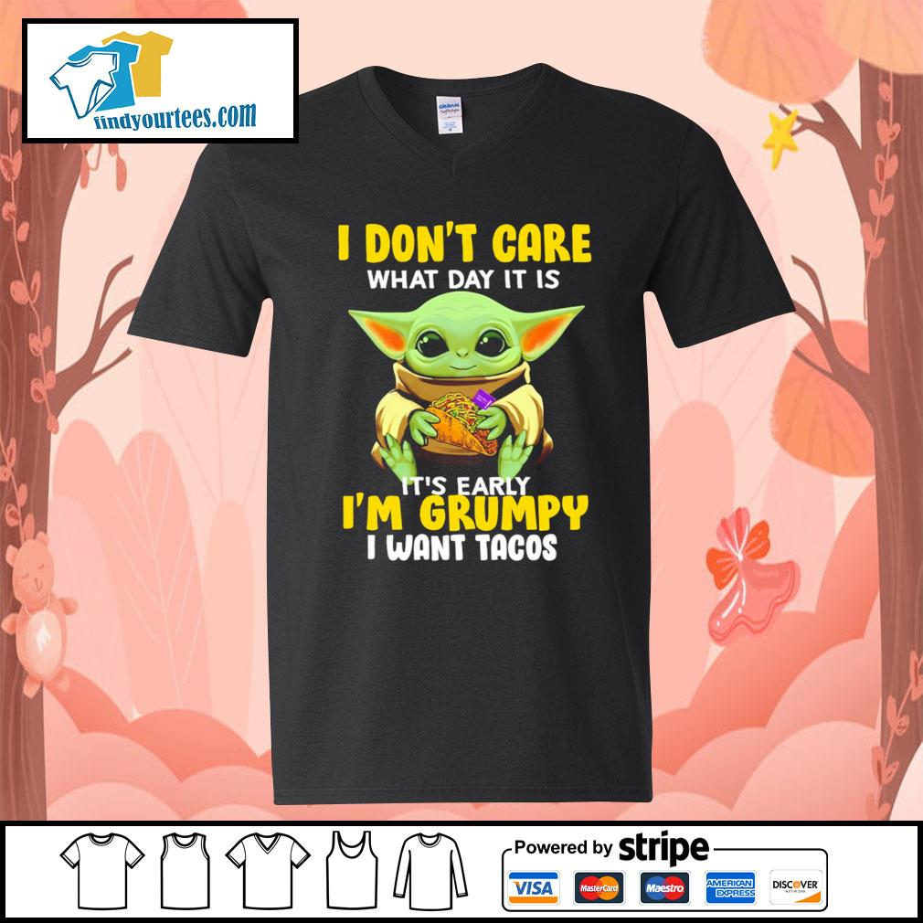 Baby Yoda I don't care what day it is it's early I'm Grumpy I want Tacos s V-neck-T-shirt