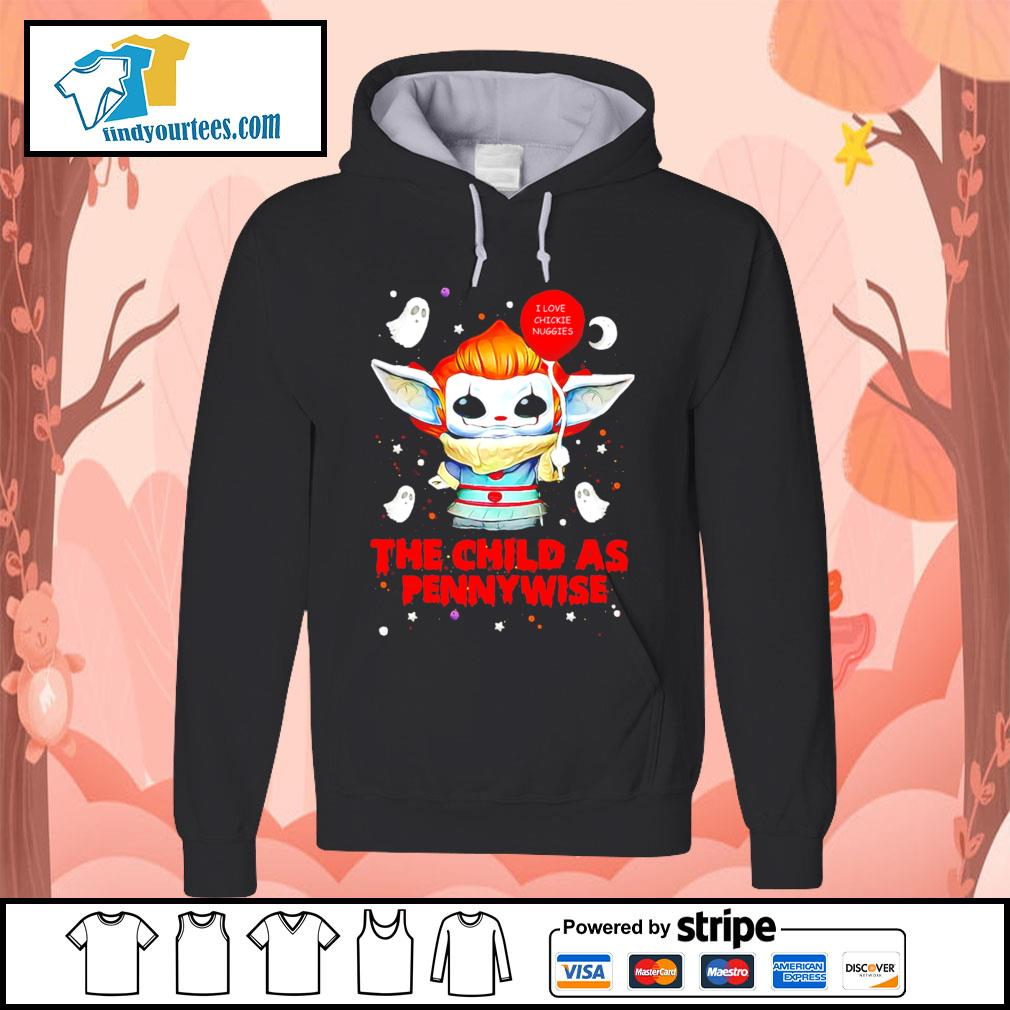 Baby Yoda I love chickie nuggies the child as Pennywise Halloween s Hoodie