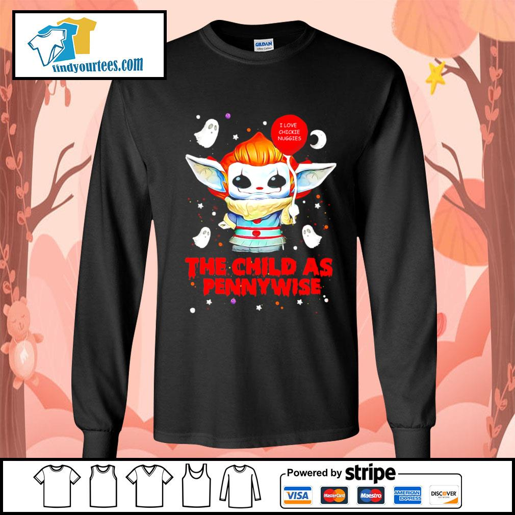 Baby Yoda I love chickie nuggies the child as Pennywise Halloween s Long-Sleeves-Tee