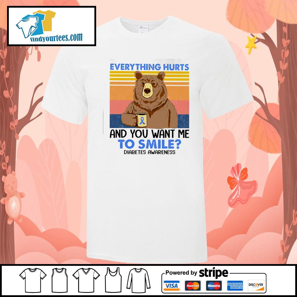 Bear everything hurts and you want me to smile diabetes awareness vintage shirt