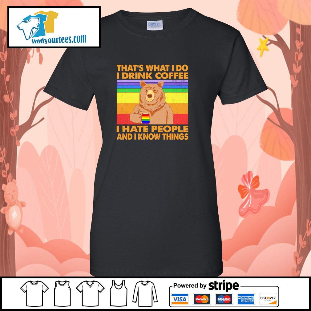 Bear that's what I do I drink coffee I hate people and I know things LGBT s ladies-tee