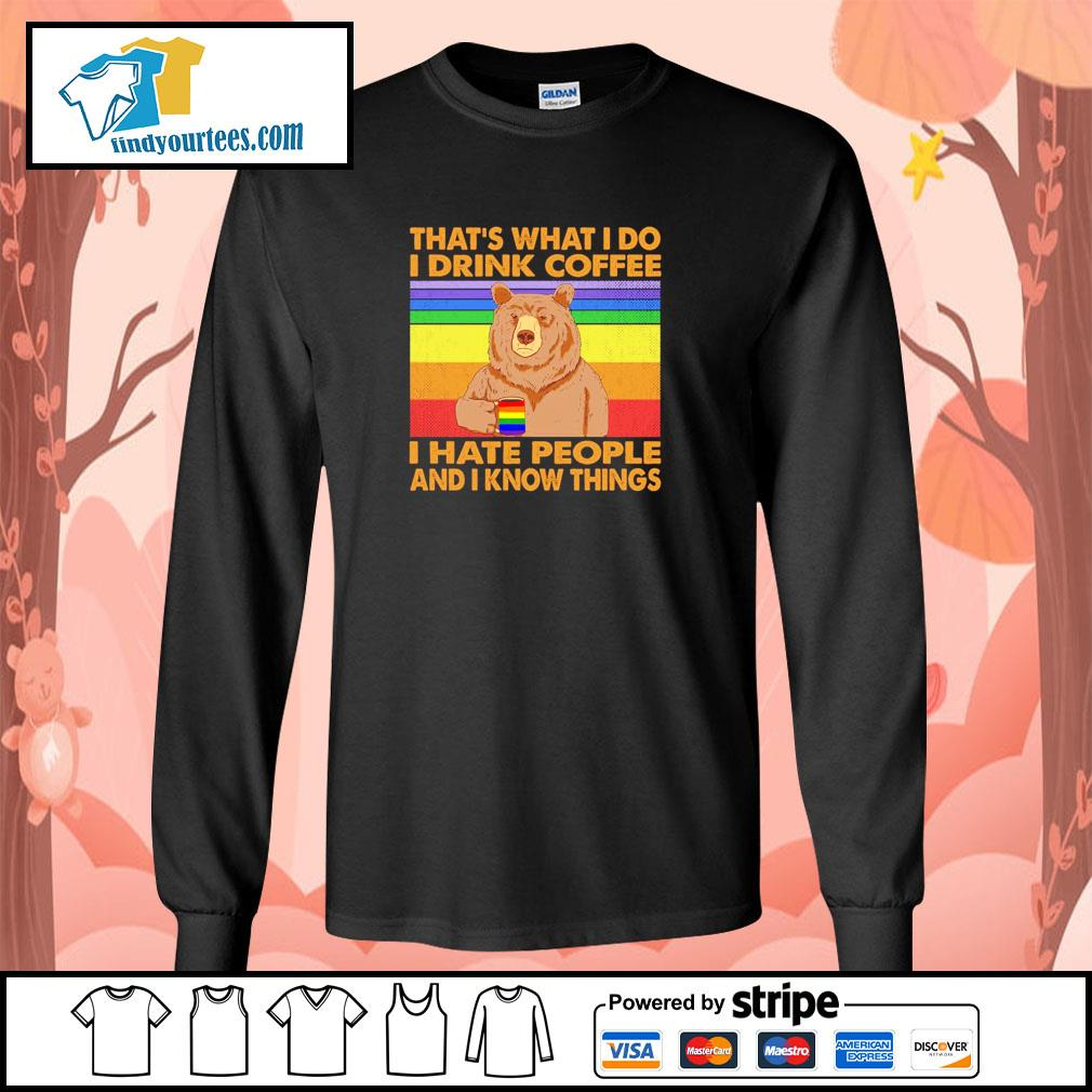Bear that's what I do I drink coffee I hate people and I know things LGBT s longsleeve-tee