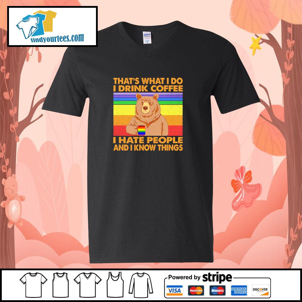 Bear that's what I do I drink coffee I hate people and I know things LGBT s v-neck-t-shirt