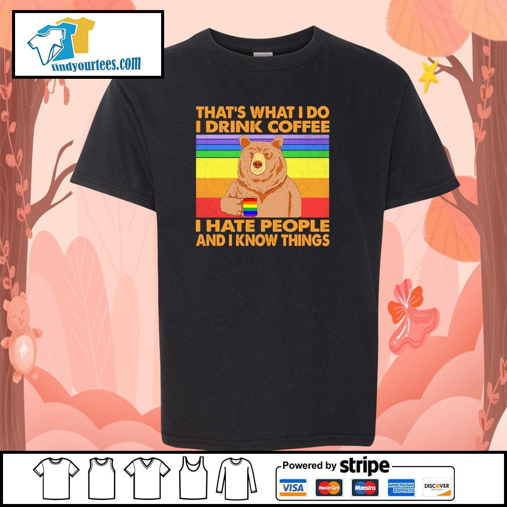 Bear that's what I do I drink coffee I hate people and I know things LGBT s youth-tee