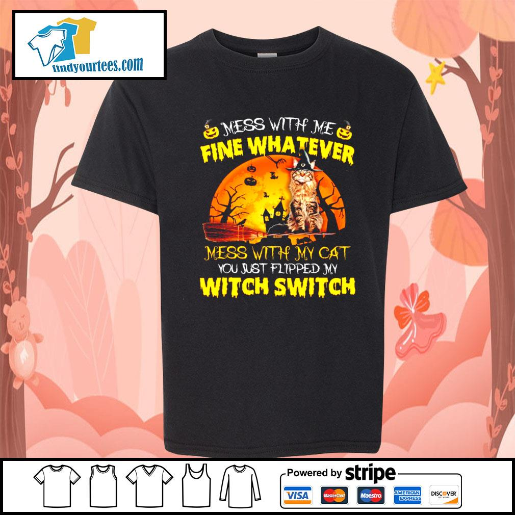 Cat mess with me fine whatever mess with my cat you just flipped my witch switch s Kid-T-shirt