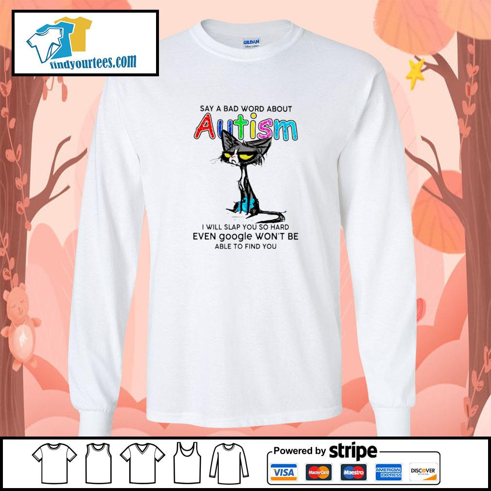 Cat say a bad word about autism I will slap you so hard s longsleeve-tee
