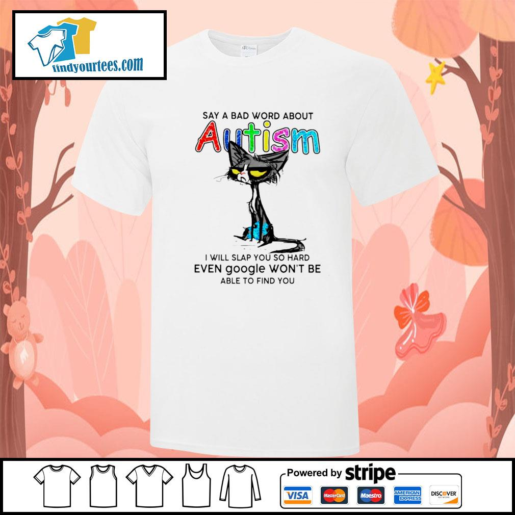 Cat say a bad word about autism I will slap you so hard shirt