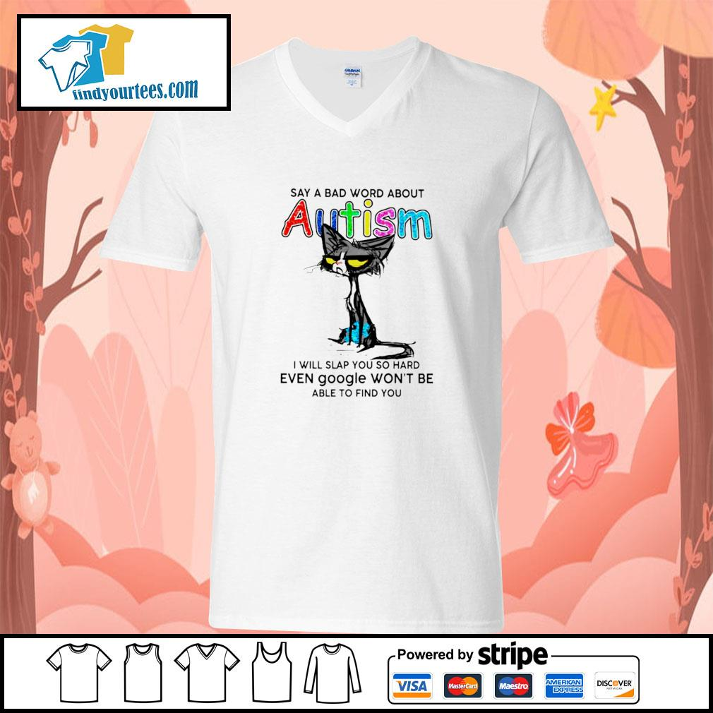 Cat say a bad word about autism I will slap you so hard s v-neck-t-shirt