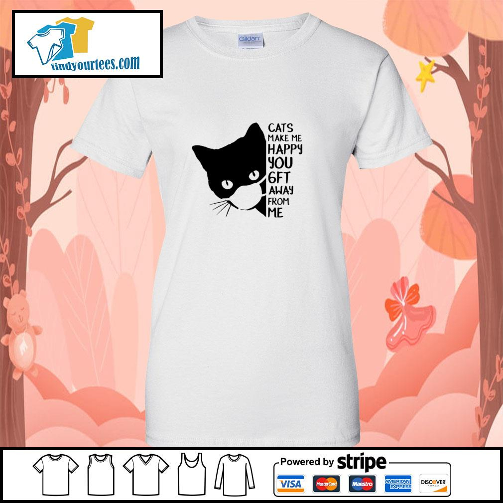 Cats make me happy you 6 ft away from me s ladies-tee
