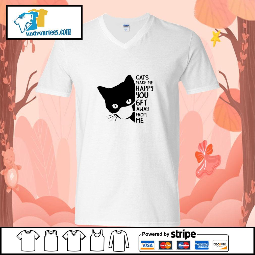 Cats make me happy you 6 ft away from me s v-neck-t-shirt