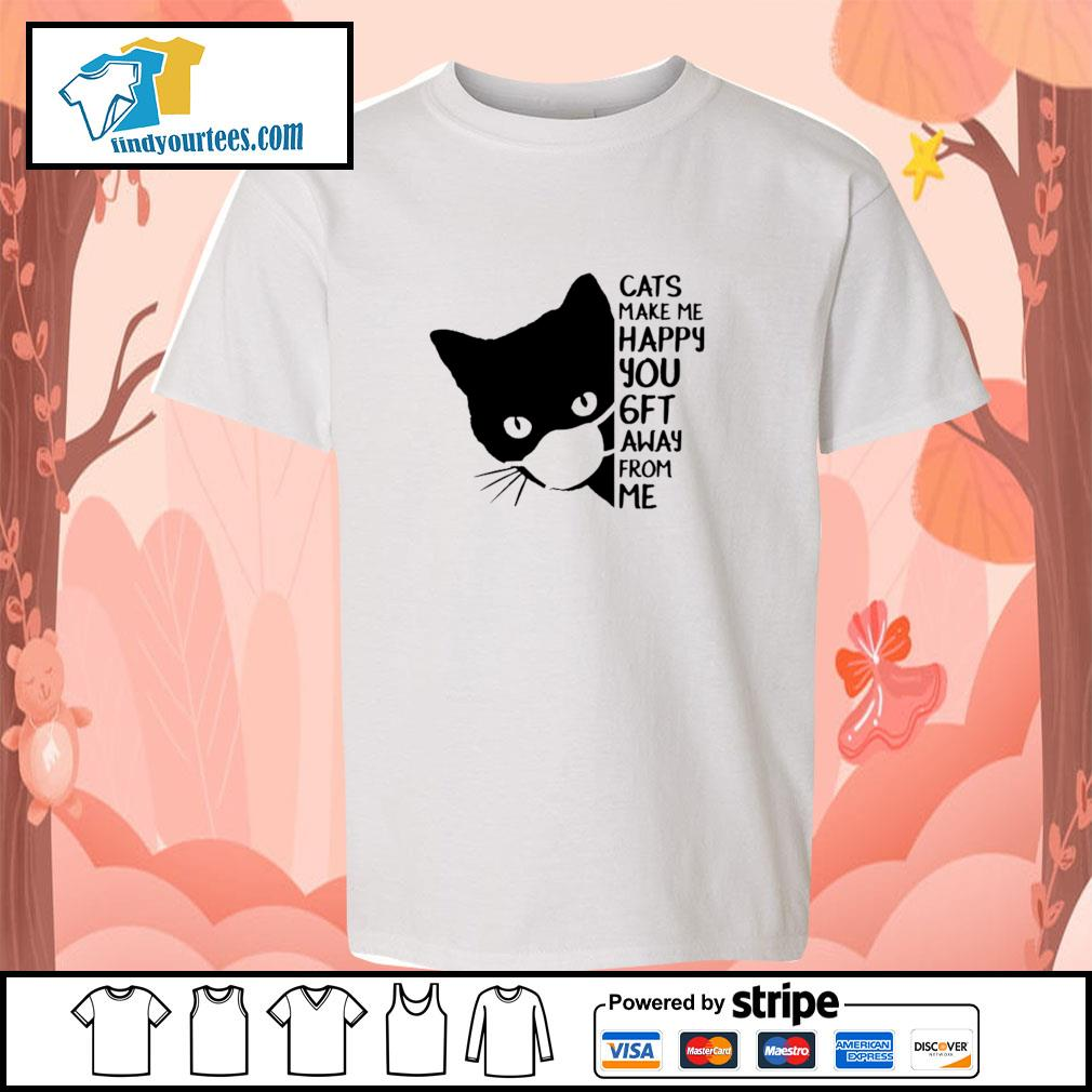 Cats make me happy you 6 ft away from me s youth-tee