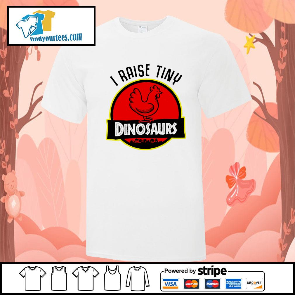 Chicken I raise tiny Dinosaurs shirt