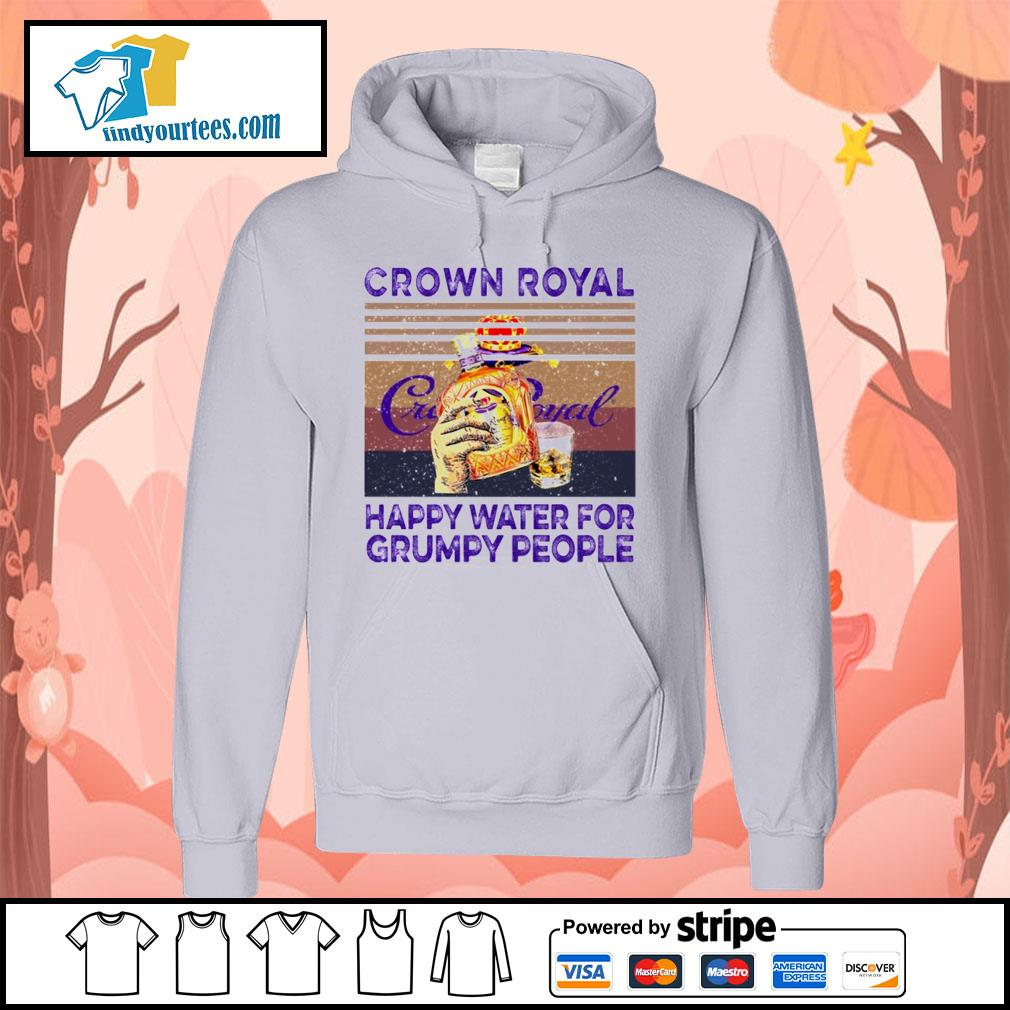Crown Royal happy water for Grumpy people vintage s Hoodie