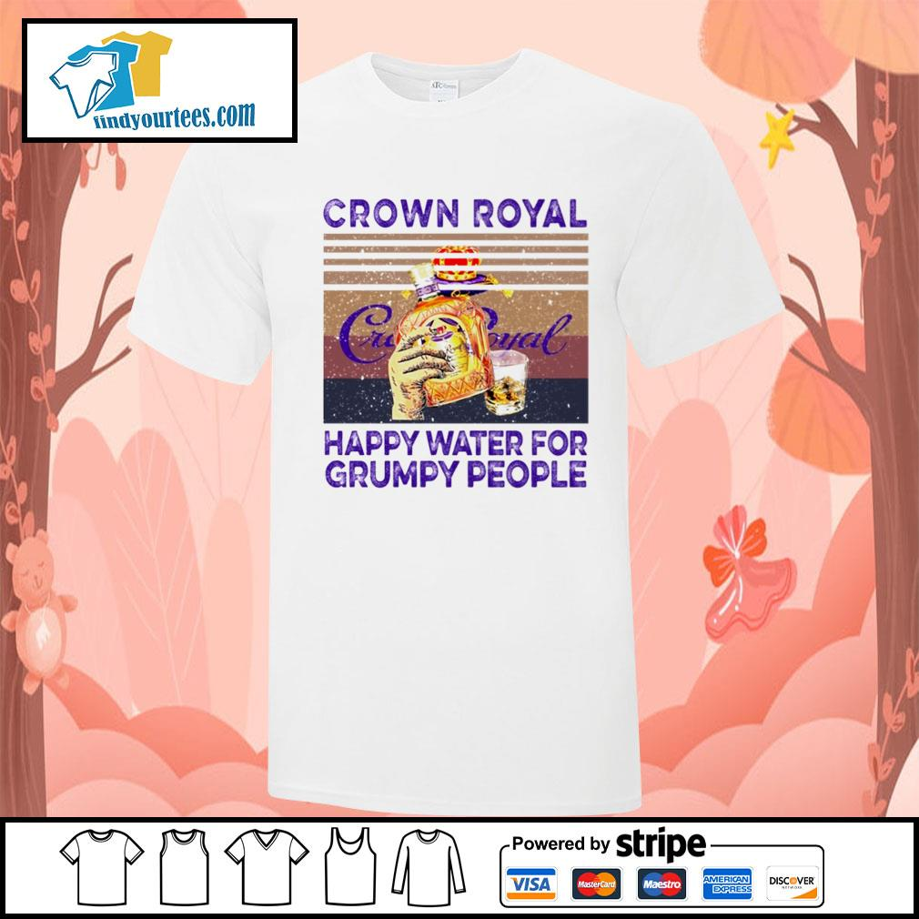 Crown Royal happy water for Grumpy people vintage shirt