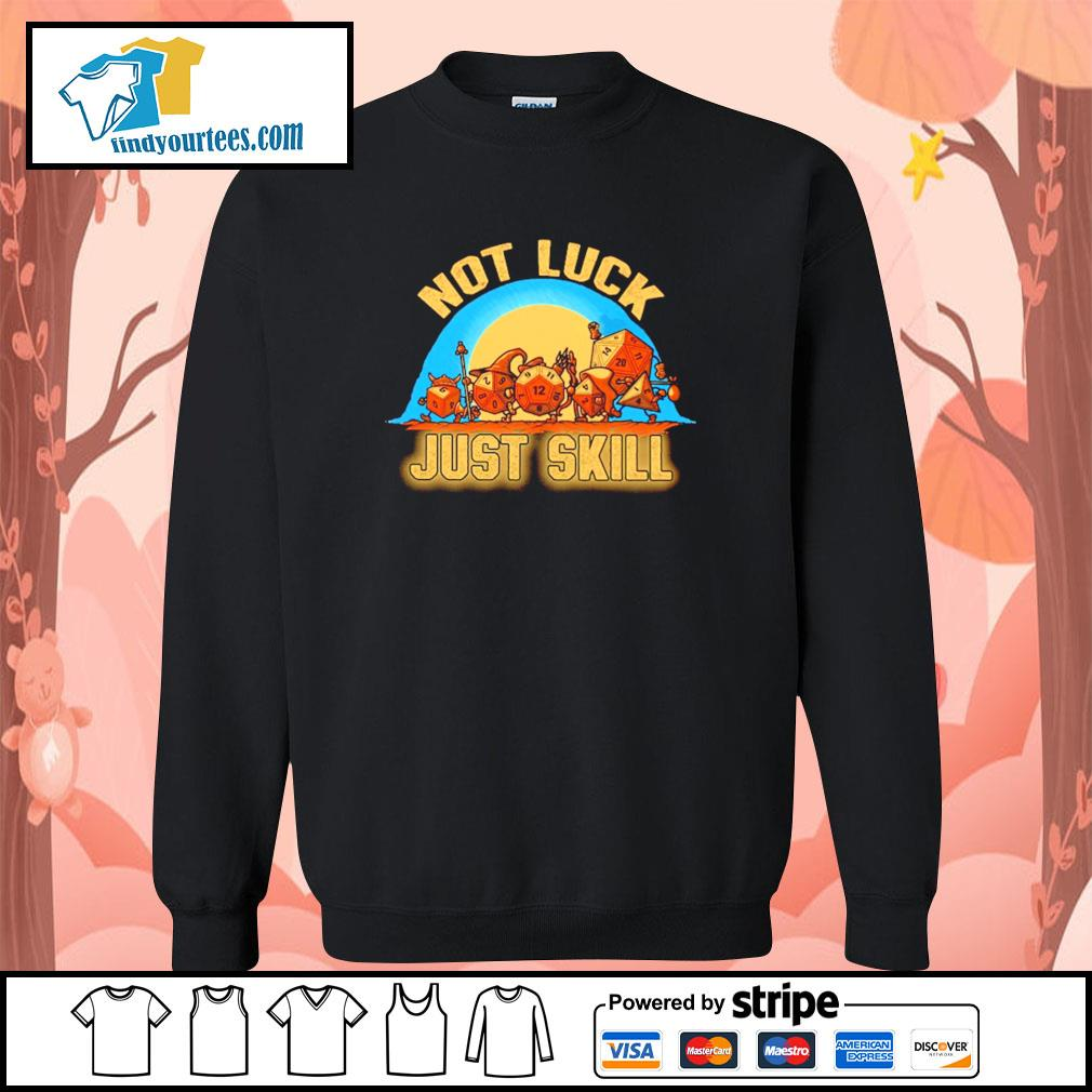Dice not luck just skill s sweater