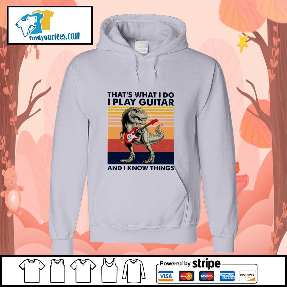 Dinosaur that's what I do I play guitar and I know things vintage s hoodie