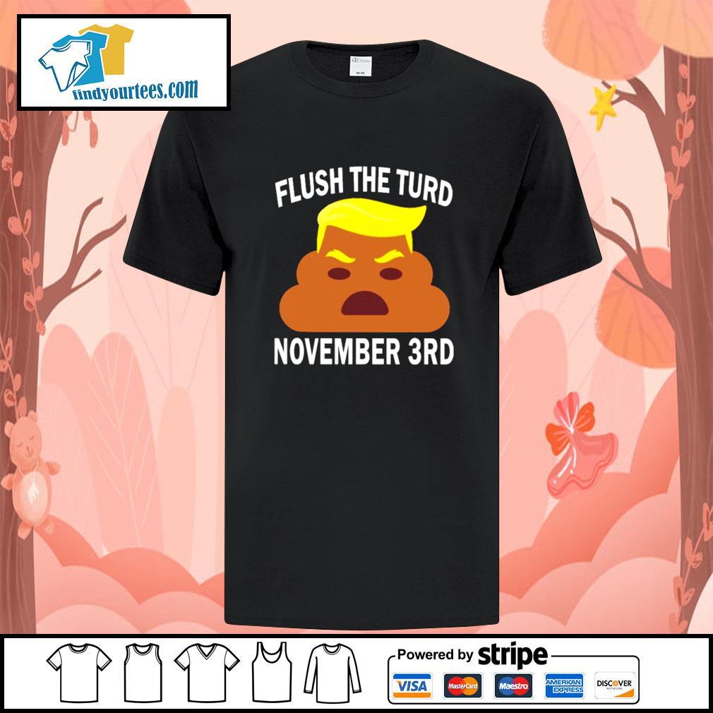Donald trump flush the turd november 3rd shirt