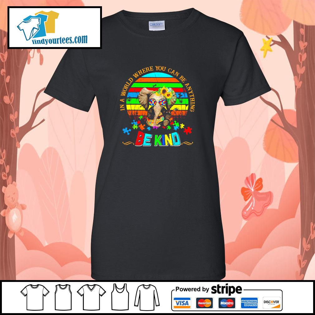 Elephant in a world where you can be anything be kind autism s ladies-tee