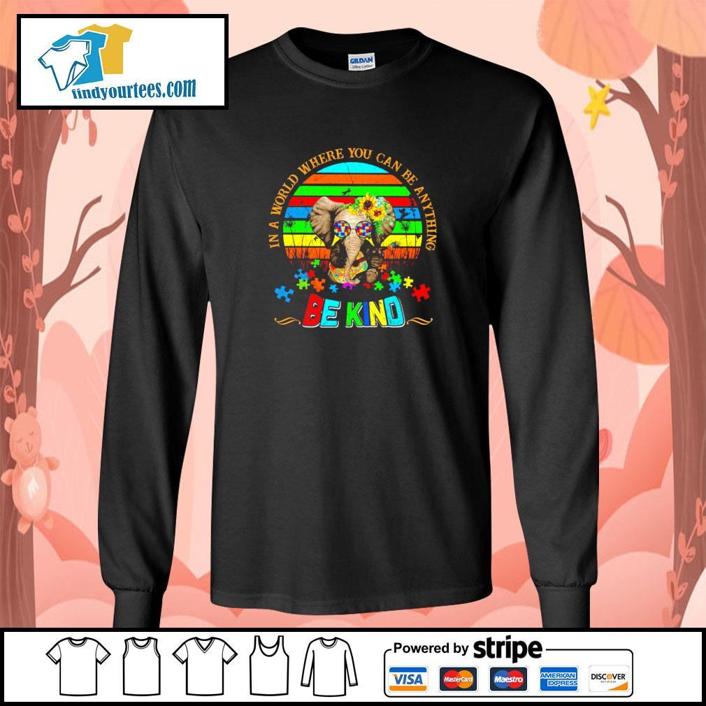 Elephant in a world where you can be anything be kind autism s longsleeve-tee