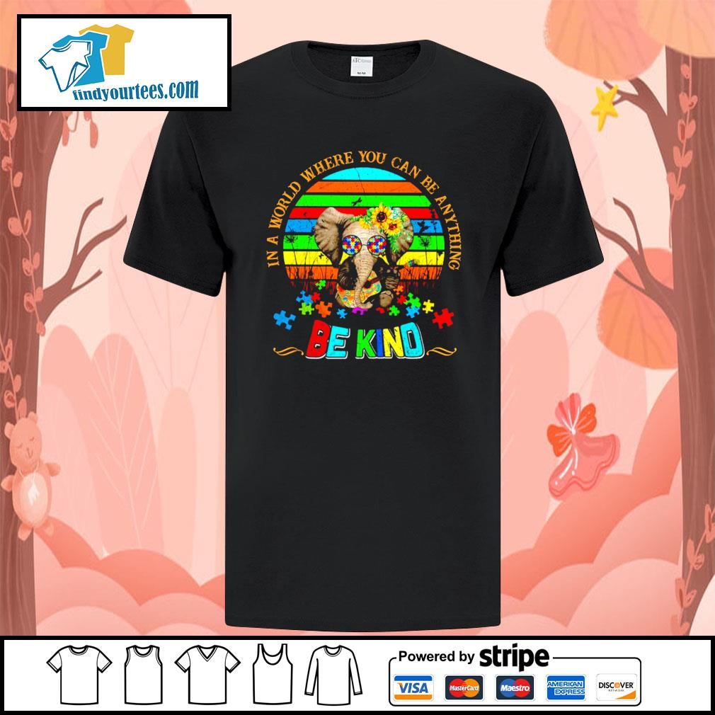 Elephant in a world where you can be anything be kind autism shirt