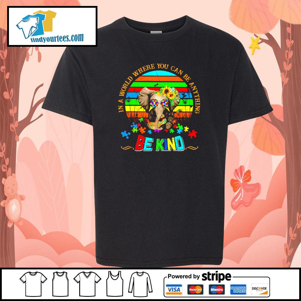Elephant in a world where you can be anything be kind autism s youth-tee