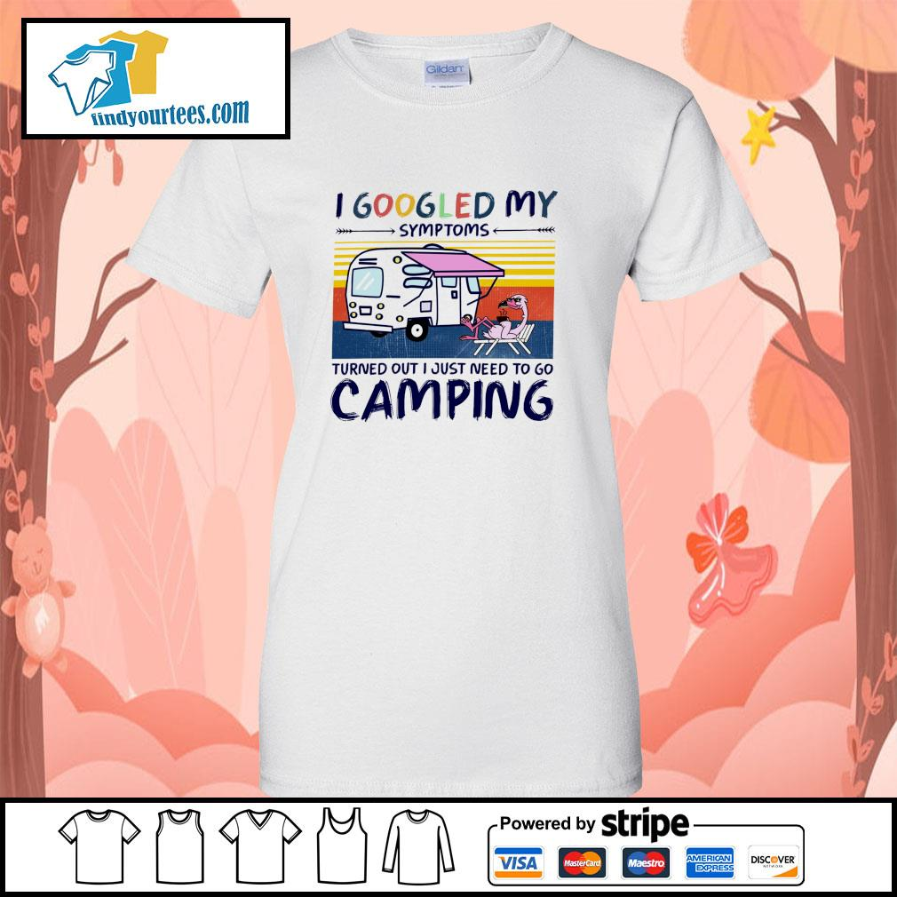Flamingo I googled my symptoms turns out I just need to go camping s ladies-tee