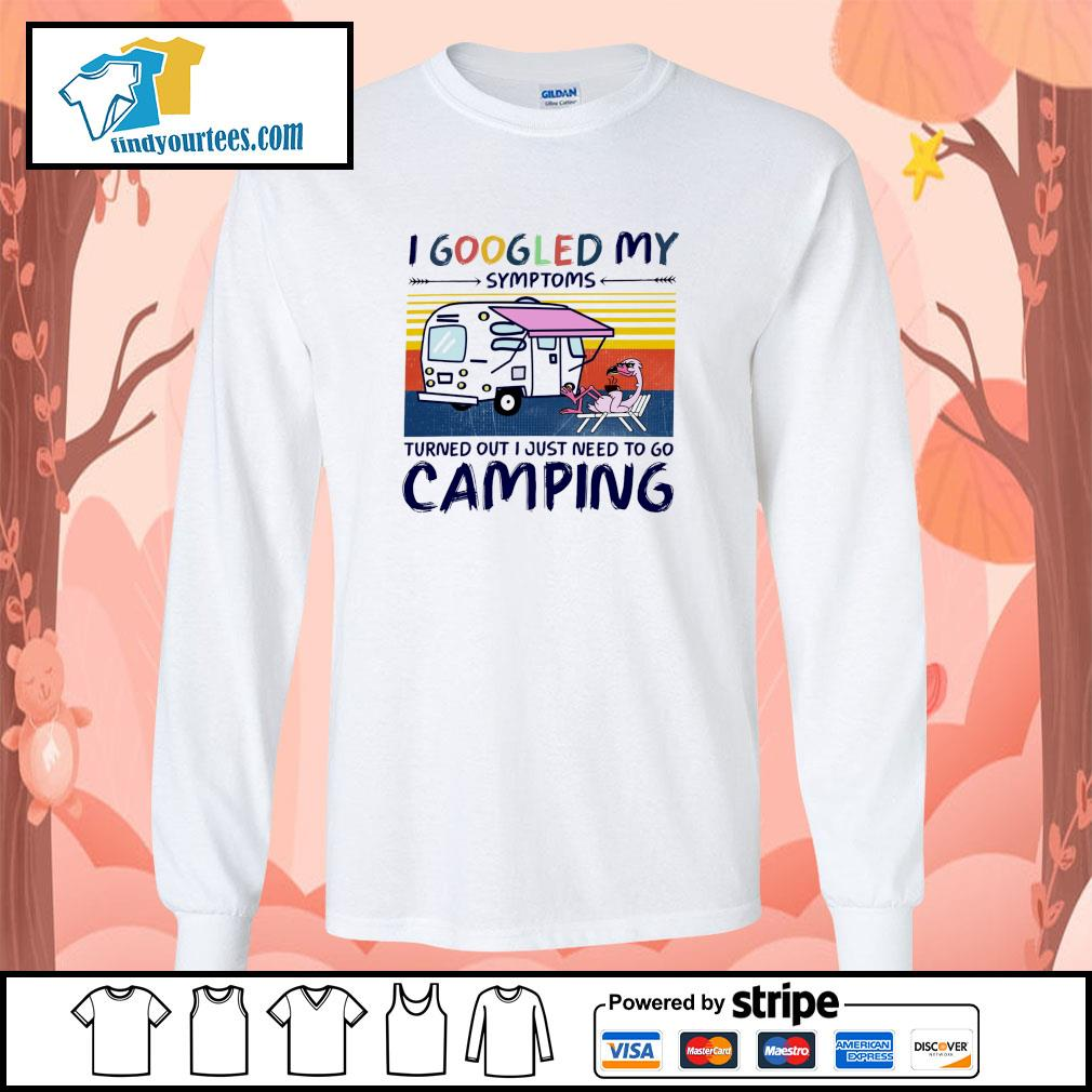 Flamingo I googled my symptoms turns out I just need to go camping s longsleeve-tee