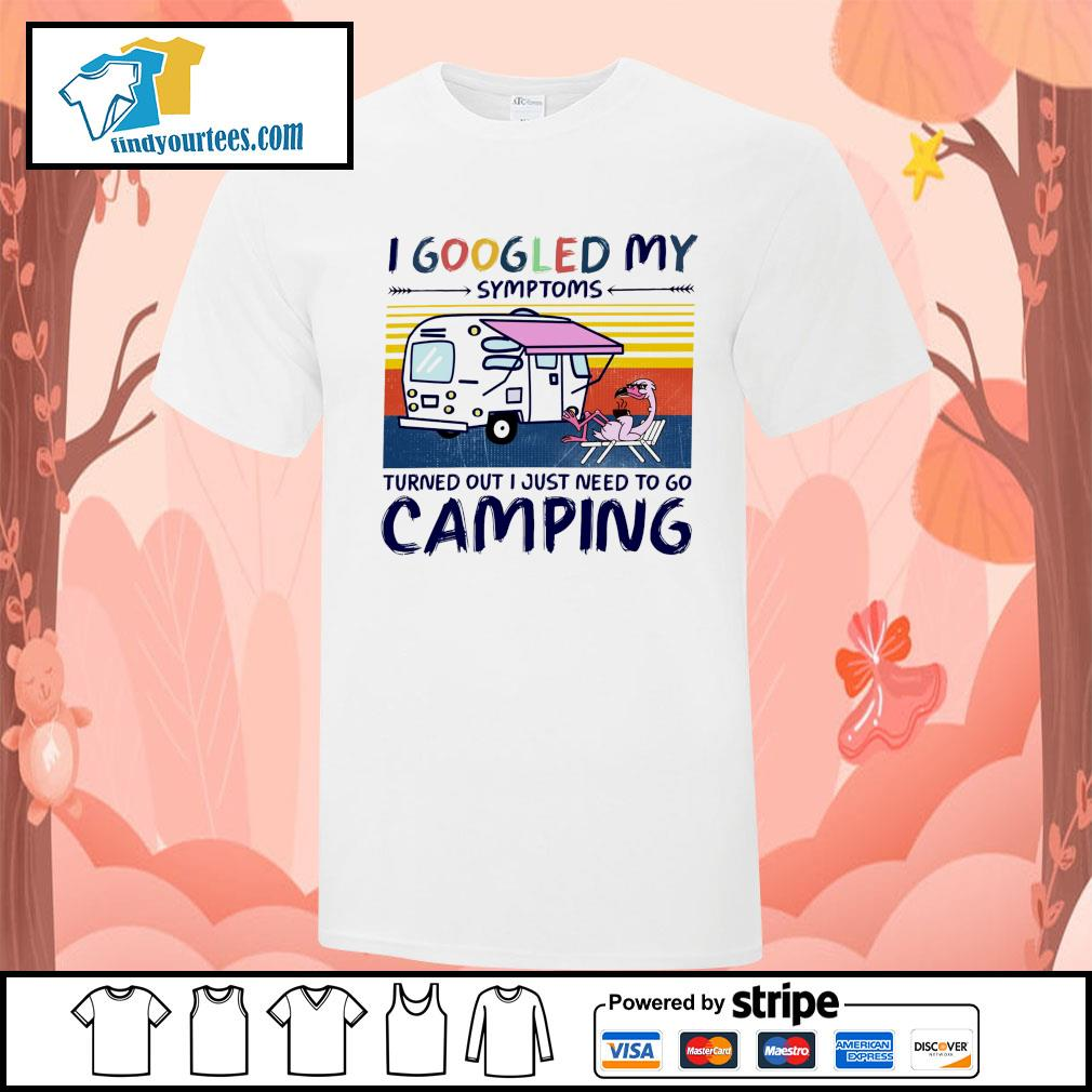 Flamingo I googled my symptoms turns out I just need to go camping shirt