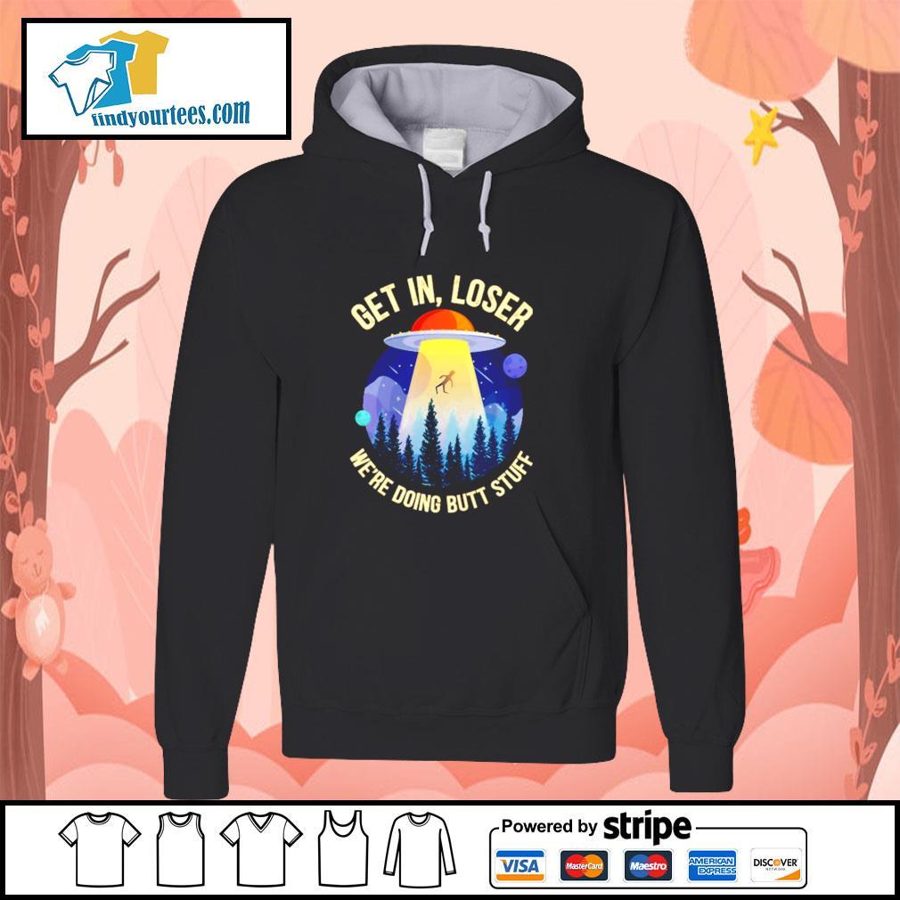 Get in loser we're doing butt stuff UFO s hoodie