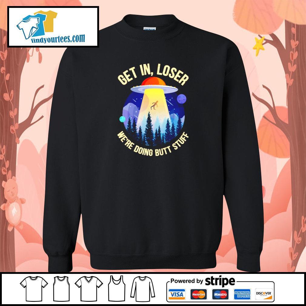 Get in loser we're doing butt stuff UFO s sweater