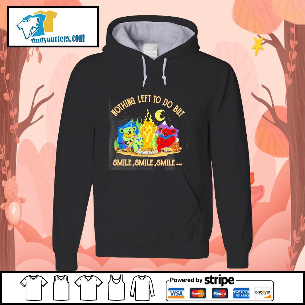 Grateful dead bears nothing left to do but smile smile smile s hoodie