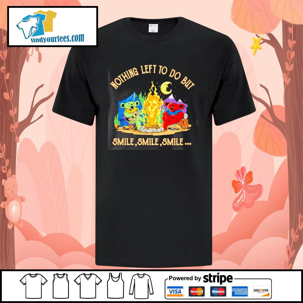 Grateful dead bears nothing left to do but smile smile smile shirt