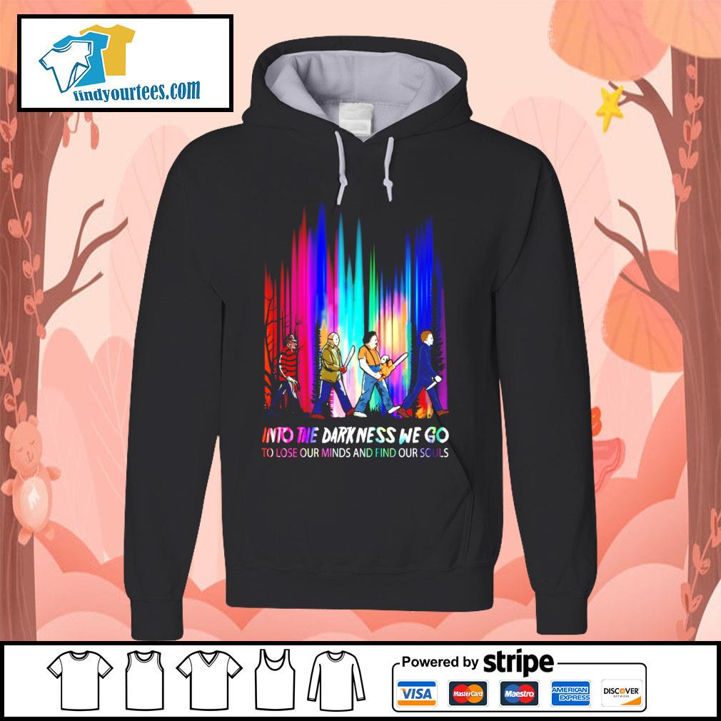 Horror movie characters into the darkness we go to lose our minds s Hoodie