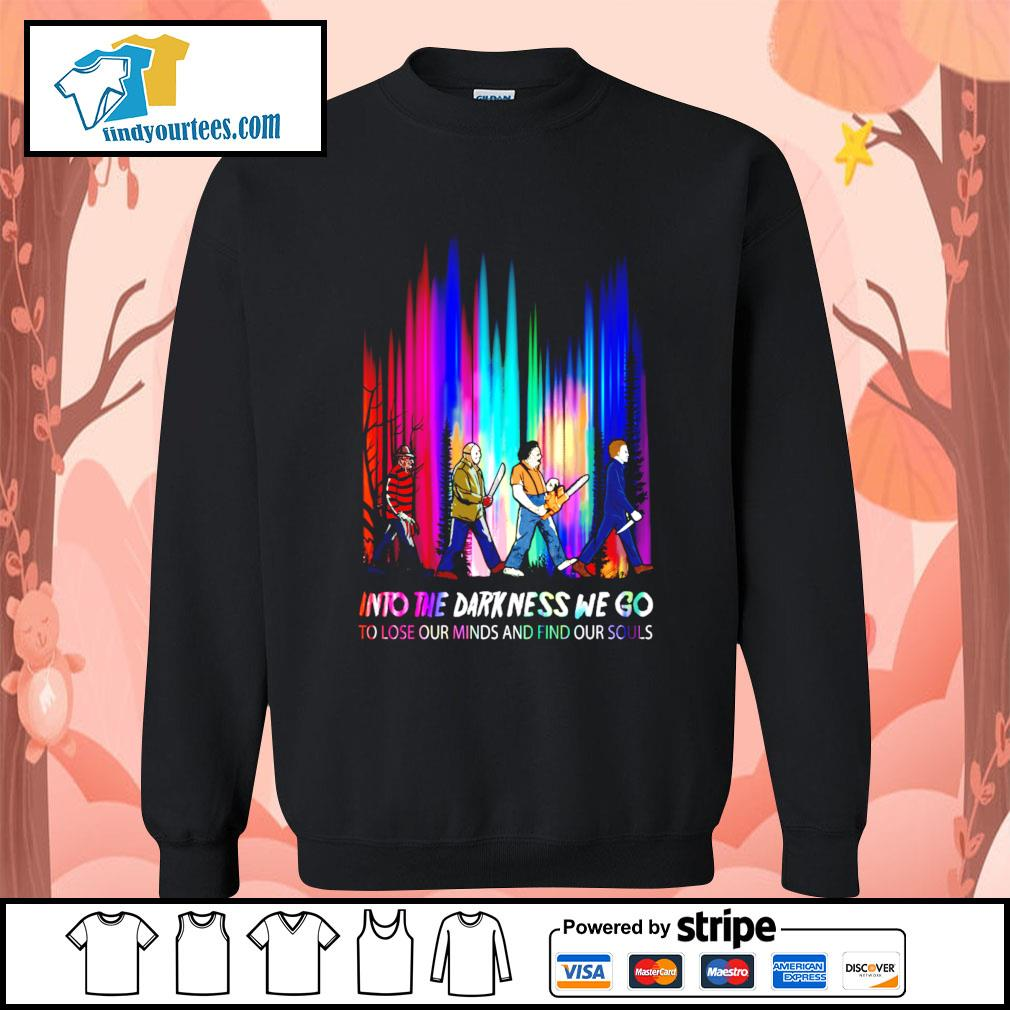 Horror movie characters into the darkness we go to lose our minds s Sweater