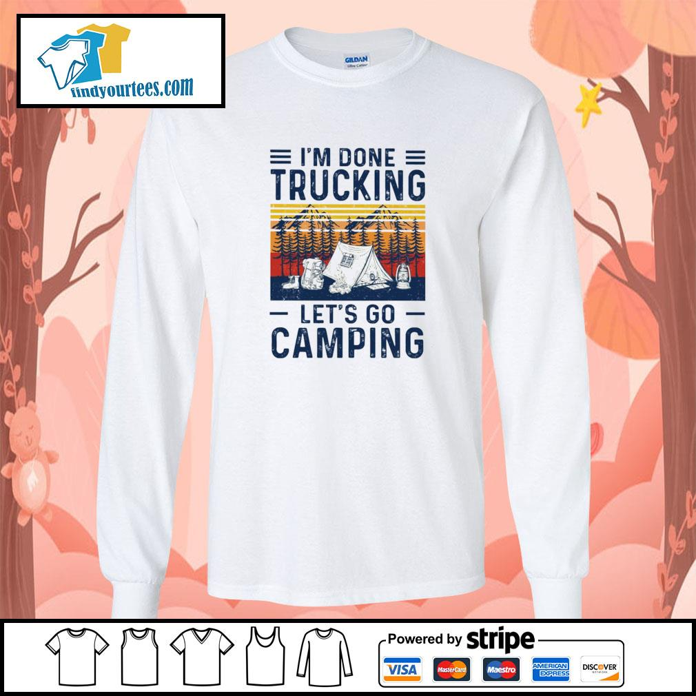 I'm done trucking let's go camping s longsleeve-tee