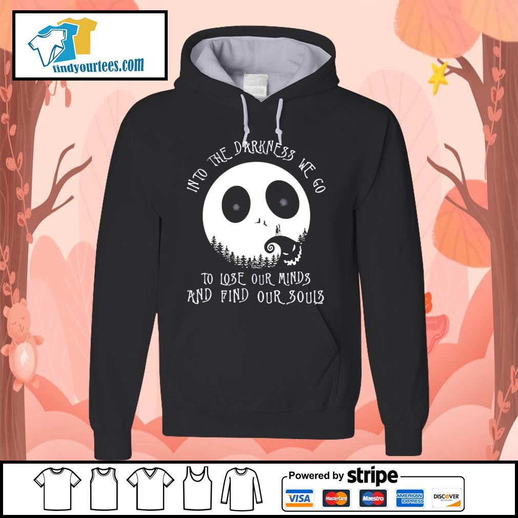 Jack Skellington into the darkness we go to lose our minds and find our souls s Hoodie