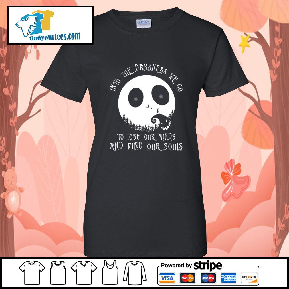 Jack Skellington into the darkness we go to lose our minds and find our souls s Ladies-Tee