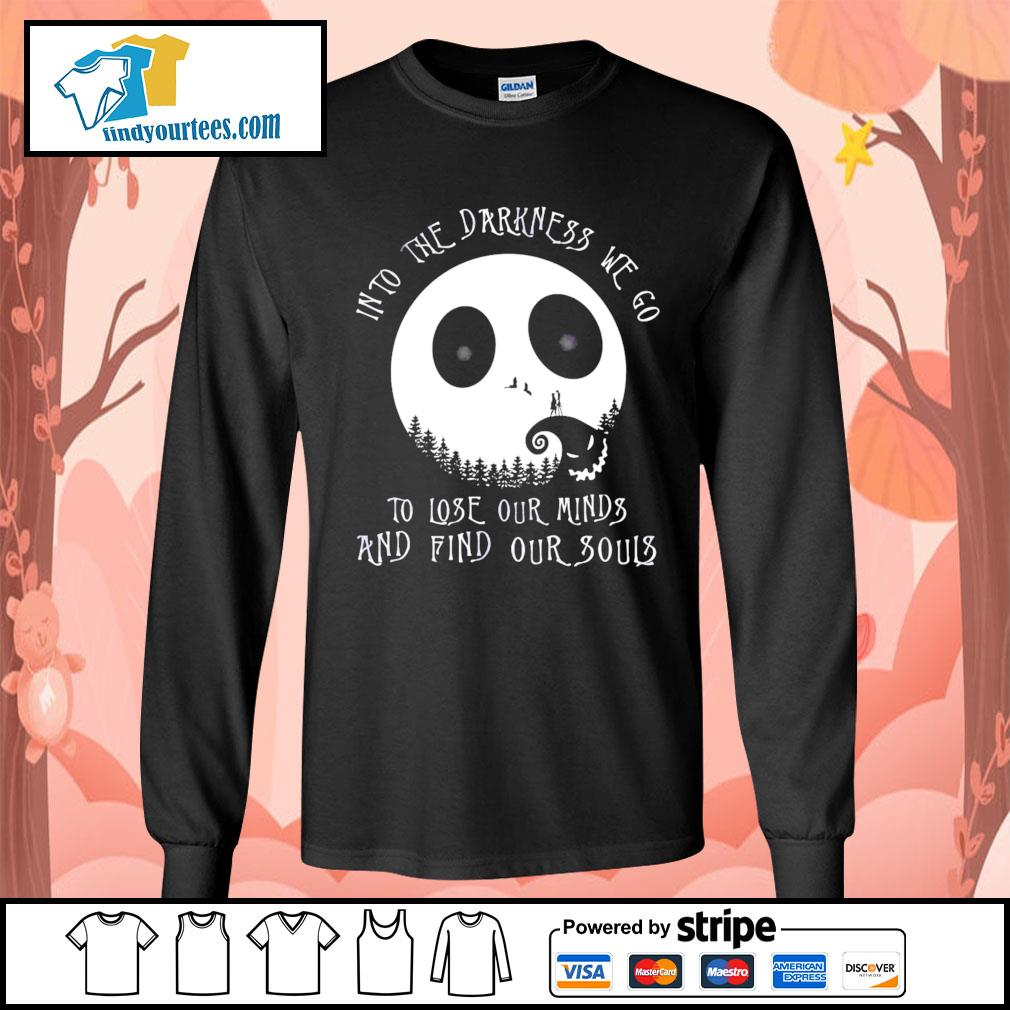 Jack Skellington into the darkness we go to lose our minds and find our souls s Long-Sleeves-Tee