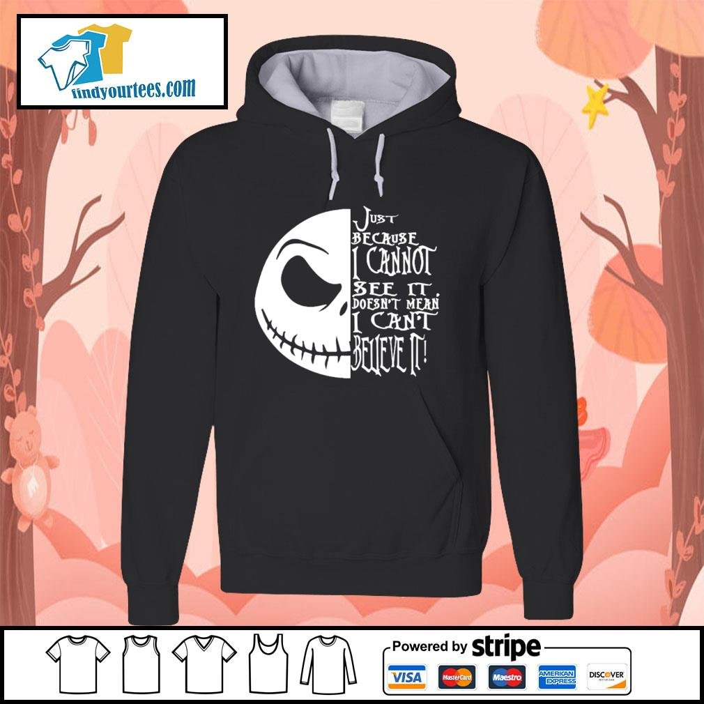 Jack Skellington just because I cannot see it doesn't mean I can't believe it s Hoodie